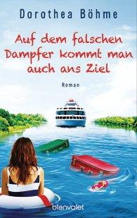 Auf dem falschen Dampfer kommt man auch ans Ziel (Dorothea Böhme)