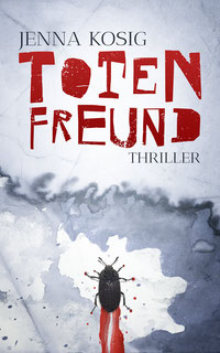 {Rezensionsexemplar} Totenfreund (Jenna Kosig)*