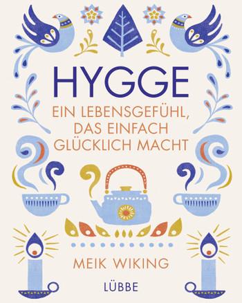 Hygge – Ein Lebensgefühl, das einfach glücklich macht (Meik Wiking)