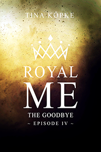 {Rezension} Royal me #4 – The goodbye (Tina Köpke)