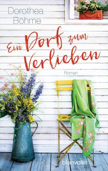 Ein Dorf zum Verlieben (Dorothea Böhme)