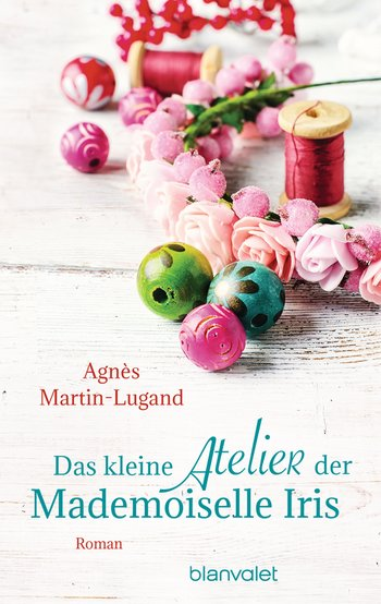 Das kleine Atelier der Mademoiselle Iris (Agnès Martin-Lugand)